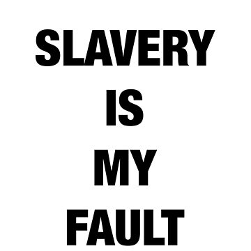 Slavery is my fault by nonbinary