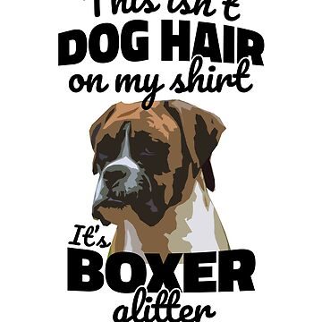 It's Not Dog Hair On My Shirt It's Boxer Glitter by hadicazvysavaca