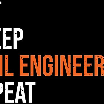 Eat Sleep Civil Engineering Funny T-shirt by zcecmza