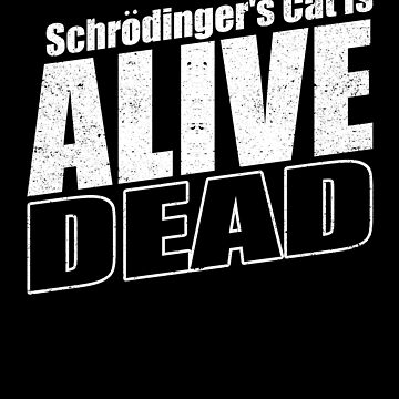 Schrodinger's Cat Alive Dead Science Quantum Physics by kieranight