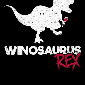 Winosaurus Rex Red Wine Dinosaur Drinking Alcohol by kieranight