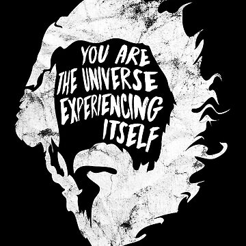 Alan Watts You Are the Universe Experiencing Itself by fuseleven