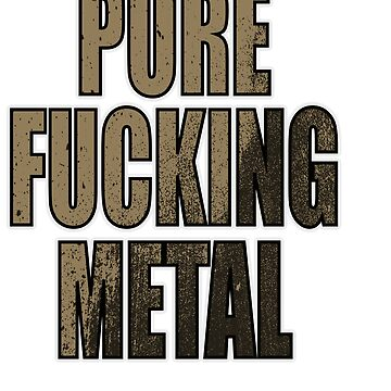 "Stay Fierce and liberated with this genre and metallic tee ""Pure Fucking Metal"" design by Customdesign200"