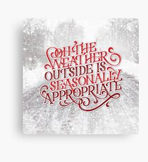 Oh The Weather Outside is Seasonally Appropriate Christmas Lettering Canvas Print