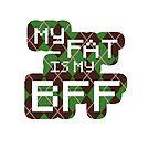 My Fat is My BFF Pixel Style by Alex Heberling