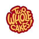 Two Whole Cakes! by Alex Heberling