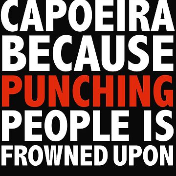 Capoeira because punching people is frowned upon by losttribe
