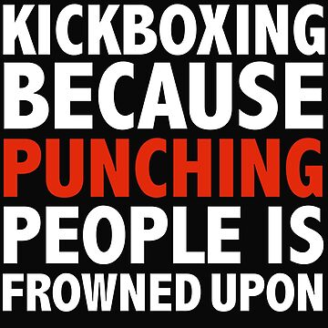Kickboxing because punching people is frowned upon kickbox by losttribe