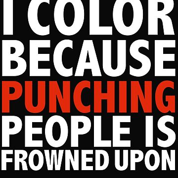 I color because punching people is frowned upon adult coloring coloring books by losttribe