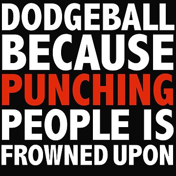Dodgeball because punching people is frowned upon by losttribe