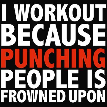 I work out because punching people is frowned upon gym fitness by losttribe