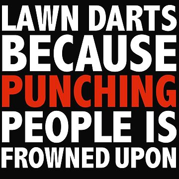 Lawn darts because punching people is frowned upon by losttribe