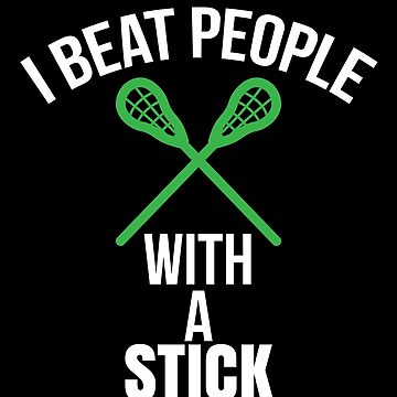 Lacrosse Player Gifts I Beat People With A Stick Gift by modernmerch