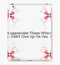 Appreciate Those Who Don't Give Up On You iPad Case/Skin