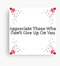 Appreciate Those Who Don't Give Up On You Canvas Print