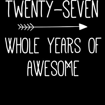 Birthday 27 Whole Years Of Awesome by with-care
