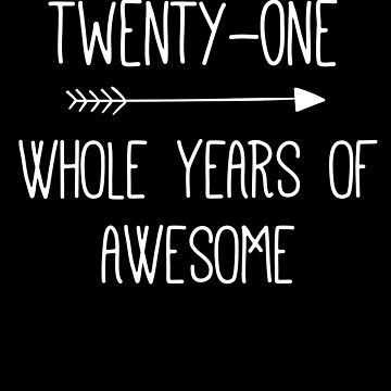 Birthday 21 Whole Years Of Awesome by with-care