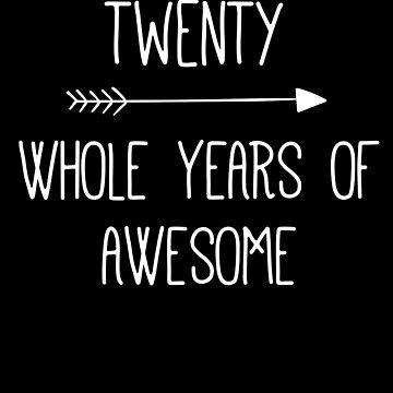 Birthday 20 Whole Years Of Awesome by with-care