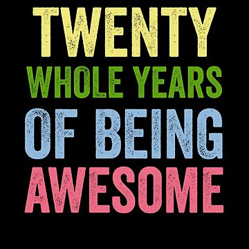 Birthday 20 Years Of Being Awesome by with-care