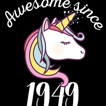 Awesome Since 1949 Funny Unicorn Birthday by with-care