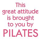 This Great Attitude Is Brought To You By PILATES - Fitness Quote by LeeTowleArt
