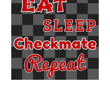 Chess Board Eat Sleep Checkmate Repeat Chess Player Gift by KanigMarketplac