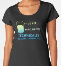 Technically The Glass is Always Full Women's Premium T-Shirt