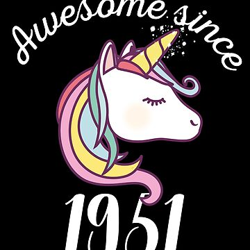 Awesome Since 1951 Funny Unicorn Birthday by with-care