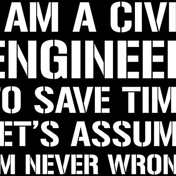 Civil Engineer Assume I'm Never Wrong T-shirt by zcecmza