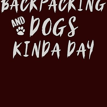 BACKPACKING AND DOGS KINDA DAY by kimoufaster