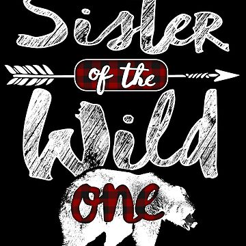 Sister of the Wild One Shirt Bear Family Matching Buffalo Plaid lumberjack lumberjill woodland red black plaid costume pajamas 1st birthday Tribal arrow baby shower boho queen by bulletfast