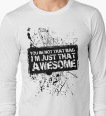 You're Not That Bad I'm Just That Awesome Long Sleeve T-Shirt