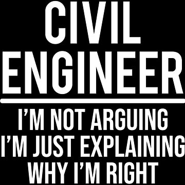 Civil Engineer I'm Not Arguing I'm Right T-shirt by zcecmza
