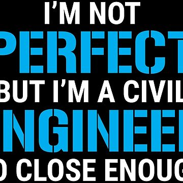 I'm Not Perfect Civil Engineer Funny T-shirt by zcecmza
