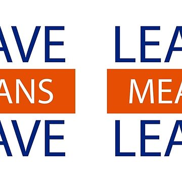 Leave Means Leave double sided original unique design by DavidLeeDesigns