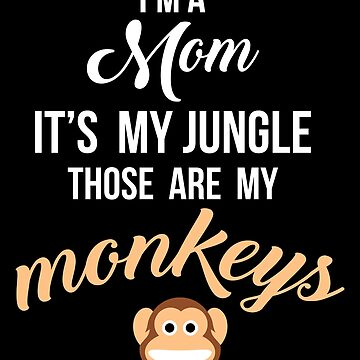 I'm A Mom It's My Jungle Those Are My Monkeys Gift by Reutmor