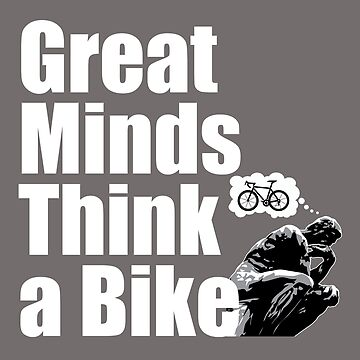 Cycling Funny Design - Great Minds Think A Bike by kudostees