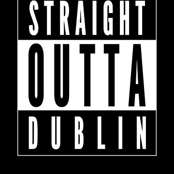 Straight Outta Dublin by LarkDesigns