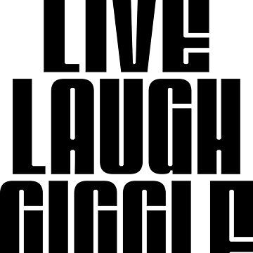 Live, Laugh, Giggle by DaddysHome