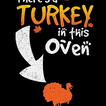 There's A Turkey In This Oven Pregnant Thanksgiving by kieranight