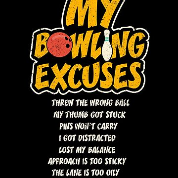 My Bowling Excuses Ball Sport Humor Joke Bowler by kieranight