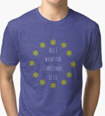 ALL I WANT FOR XMAS IS EU Tri-blend T-Shirt