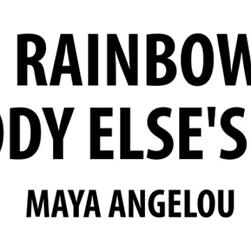 Be a Rainbow In Someone Else's Cloud. ~ Maya Angelou. by designite