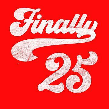 FINALLY 25 COOL BIRTHDAY GIFT GIFT T-SHIRT by fatshirt