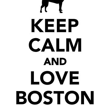Keep calm and love boston terrier by Designzz