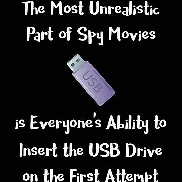The Most Unrealistic Part of Spy Movies Everyone's Ability to Insert the USB on the First Attempt by stacyanne324