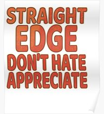 """""""Straight Edge Don T Hate Appreciate"""" tee design for every edge lovers out there! Makes a cute gift! Poster"""
