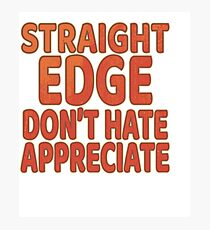 """""""Straight Edge Don T Hate Appreciate"""" tee design for every edge lovers out there! Makes a cute gift! Photographic Print"""