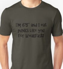 I'm 6 foot 5 and I eat punks like you for breakfast T-Shirt
