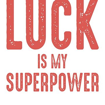Luck Is My Superpower Gaming Gamer by Manqoo